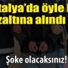 Antalya'da öyle biri yakalandı ki…